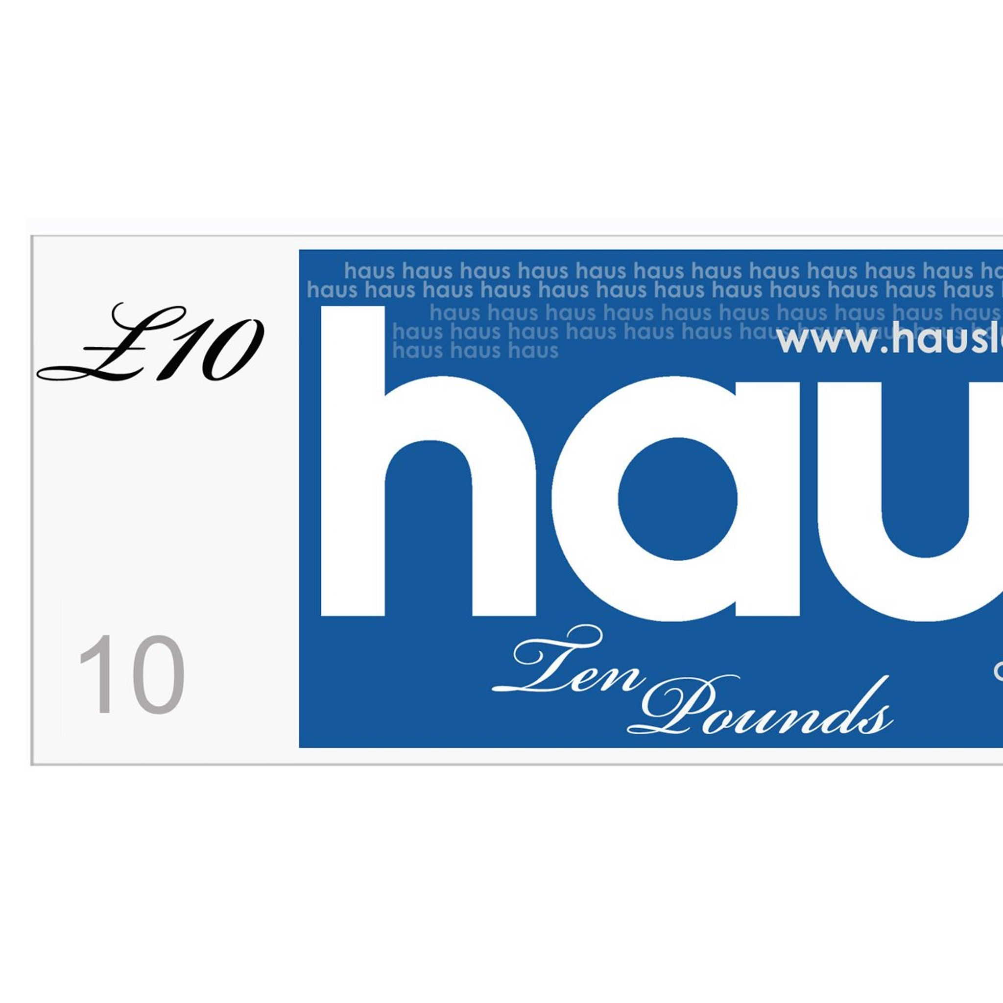 HAUS GIFT VOUCHER - VALUE £10 - for Christopher and Stephen